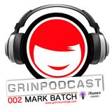 Grincast 002 - Mark Batch