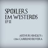 Podcast: Spoilers em Westeros - EP 2