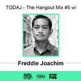 TODAJ - The Hangout Mix #5 w/ Freddie Joachim