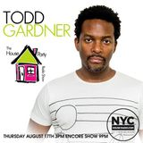 Todd Gardner The House Party Radio Show on NYCHOUSERADIO.COM 2017 EP3