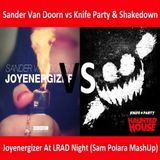 Sander Van Doorn vs Knife Party & Shakedown - Joyenergizer At LRAD Night (Sam Polara MashUp)