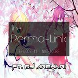 The Perma-Link Episode 11:  Nightcore ft. DJ Archari!
