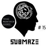TexasMadafakinSounds EP 15 - Sub Maze