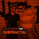 Mutual Respekt 027 with Subfractal