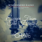 Windermere Radio: Michael Chang Live - Escape From The House Vol. 86