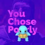 You Chose Poorly 13 - Pokemon Go