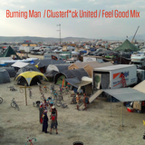 Burning Man / Clusterf*ck United / Feel Good Mix