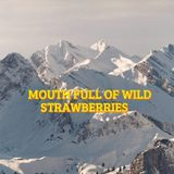 Mouth Full of Wild Strawberries