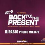 DJPABLO PROMO MIXTAPE - BACK TO THE PRESENT 14-05-2016 SPOOK