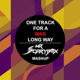 One Track For a MAD Long Way (Mr Scarybox Mashup) - Fedde le grand vs Tony Romera vs Twoloud
