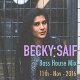 Becky Saif / Live Bass House Mixtape Promo Mix / 11th November 2016