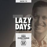 LAZY DAYS - Show #73 (Hosted by Fred Everything)