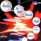 Acid In The Space Age (fm094)