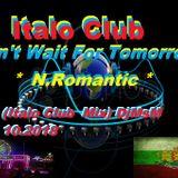 Don't Wait For Tomorrow-N.Romantic(Italo Club Mix) DjMsM 10.2018