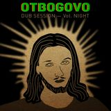 Otbogovo dub session — Vol. Night