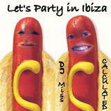 Let's Party in Ibiza - DJ Miss Calculated 2019