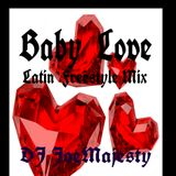 Baby Love / Latin Freestyle mix / Dj JoeMajesty
