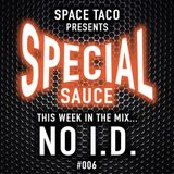 Space Taco Presents: Special Sauce #006 with NO I.D.