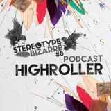 Stereotype Bizarre #8 ★ HIGHROLLER ★ Podcast
