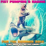 Fist Pumping & Raging For The Summer 2014 live mix by MyKeyMiKe