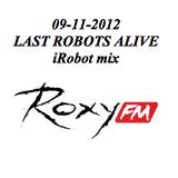 09-11-2012 iRobot mix @ Last Robots Alive @ Roxy Fm