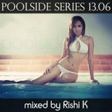 Poolside Series 13.06. - mixed by Rishi K
