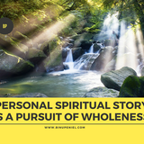 0029 Personal Story As A Pursuit of Spiritual Wholeness
