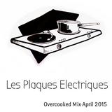 Les Plaques Electriques - Overcooked Mix April 2015