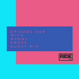 Ride Radio 009 with Myon + Proff Guest Mix