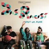 Shut Up, Dude  By. Das Racist