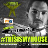 Moses Presents #THISISMYHOUSE [76] - Andy Von Emanuel Guest mix