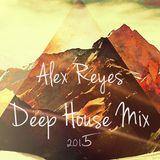 Alex Reyes - deep House Mix - 2015