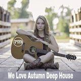 We Love Autumn Deep House