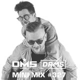 DMS MINI MIX WEEK #327 DRMS (2HOT & IGOR DRAGO)