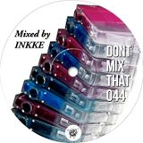 DON'T MIX THAT VOL 44: INKKE