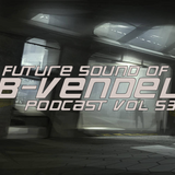 Future Sound of B-Vendel Podcast vol 53.