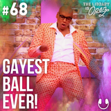#68 Gayest Ball Ever!
