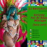 Strictly For Di Road Mixtape (Soca 2017) ??