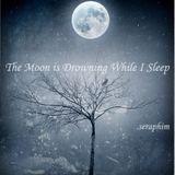 The Moon is Drowning While I Sleep
