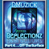 DMuzick - Reflectionz Pt... 4 Off The Surface
