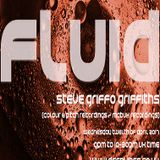 FLUID - APRIL 12TH 2017 - STEVE GRIFFO GRIFFITHS - WWW.DEEPVIBES.CO.UK