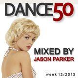 DANCE 50 - mixed by Jason Parker (week 12 / 2013)
