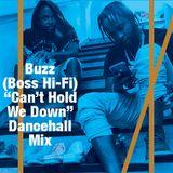 "Buzz (Boss Hi-Fi) ""Can't Hold We Down"" Dancehall Mix"