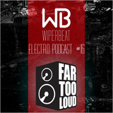 Wiperbeat Electropodcast #16: FAR TOO LOUD