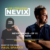 The Nevix on Air #015 Guest Paul Sparxx