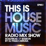 THIS IS HOUSE MUSIC EP#51 SOULFREAK 17 SESSION By DJ PAULO ARRUDA #muchoHOUSE