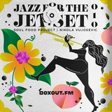 Jazz for the Jet Set 010 - SoulFood Project [10-07-2018]