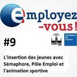 Employez-vous #9: L'insertion de jeunes avec Sémaphore, Pôle Emploi et l'animation sportive à Mulhou