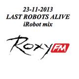 23-11-2013 iRobot mix @ Last Robots Alive @ Roxy FM