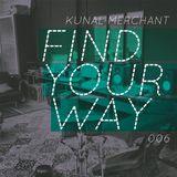 Kunal Merchant - Find Your Way 006 - 11.02.13